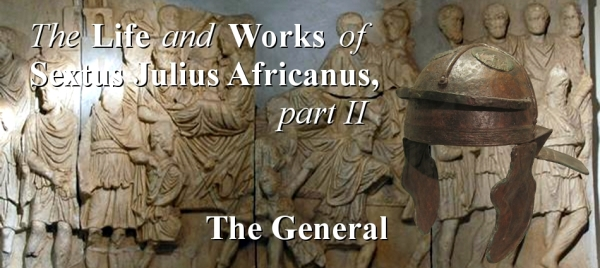 The Life of Sextus Julius Africanus, Part 2: The General